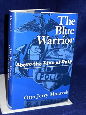 The Blue Warrior: Above the Line of Duty. SIGNED by author: Moravek, O. J. [Otto Jerry].