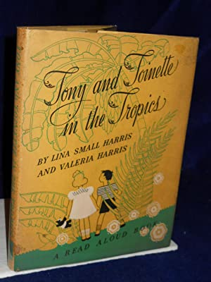 Tony and Toinette in the Tropics: a Read Aloud Book: Harris, Lina Small and Valeria.