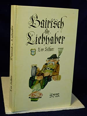 Bairisch fur Liebhaber [Bairisch for Lovers]. IN GERMAN: Sillner, Leo.