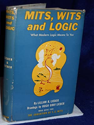 Mits Wits and Logic: what modern logic: Lieber, Lillian R.