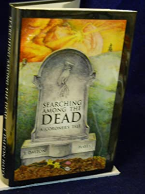 Searching among the Dead: a coroner's tale. SIGNED by author: Hayes, J. Dalton.