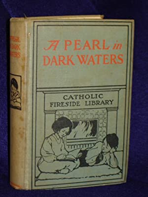 Pearl in Dark Waters: a tale of the times of blessed Margaret Mary[Catholic Fireside Library]: ...