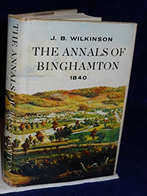 The Annals of Binghamton of 1840 with An Appraisal, 1840-1967.: Wilkinson, J. B. and Tom Cawley.