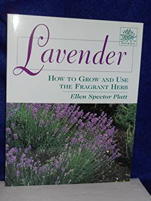 Lavender : How to Grow and Use the Fragrant Herb. SIGNED by author: Platt, Ellen Spector