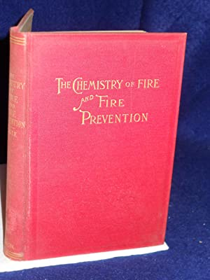 The Chemistry of Fire and Fire Prevention: a handbook for insurance surveyors, works' managers,...
