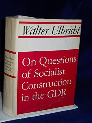 On Questions of Socialist Construction in the GDR: from speeches and essays. IN ENGLISH: Ulbricht, ...