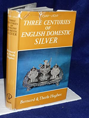 Three Centuries of English Domestic Silver, 1500-1820: Hughes, Bernard and Therle
