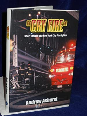 Cry Fire: Short Stories of a New York City Firefighter. SIGNED by author: Ashurst, Andrew