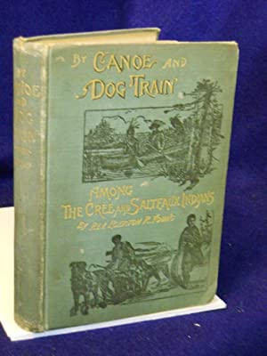 By Canoe and Dog-train among the Cree and Salteaux Indians: Young, [Rev.] Egerton Ryerson