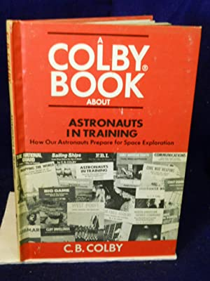 Astronauts in Training: How Our Astronauts Prepare for Space Exploration: Colby, C. B.