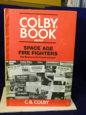 Space Age Fire Fighters: New Weapons in the Fireman's Arsenal: Colby, C. B.