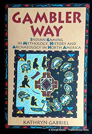 Gambler Way: Indian Gaming in Mythology, History, and Archaeology in North America