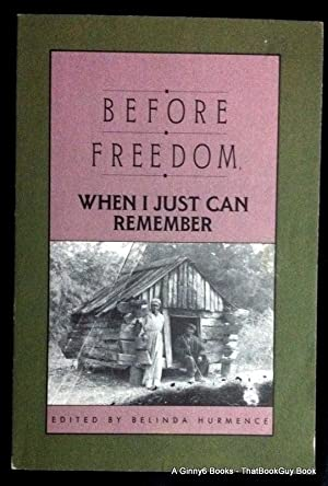 Before Freedom, When I Just Can Remember: Twenty-Seven Oral Histories of Former South Carolina Sl...