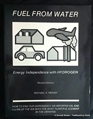 Fuel from Water: Energy Independence with Hydrogen: Peavey, Michael A.