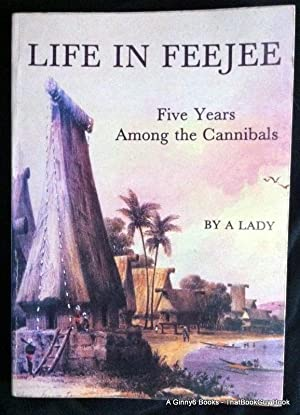 Life In Feejee: Five Years Among the: A Lady (Mary