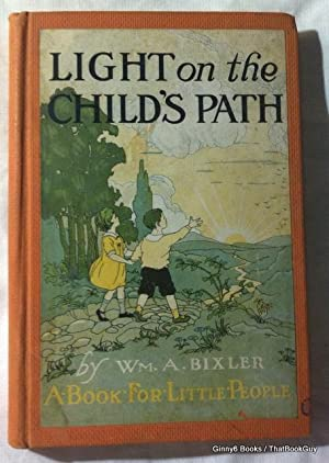 Light On the Child's Path: A Book: Wm. A. Bixler