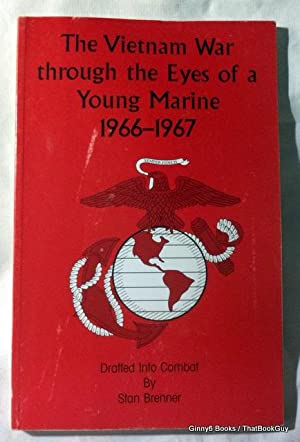 THE VIETNAM WAR THROUGH THE EYES OF A YOUNG MARINE 1966-1967 - DRAFTED INTO COMBAT