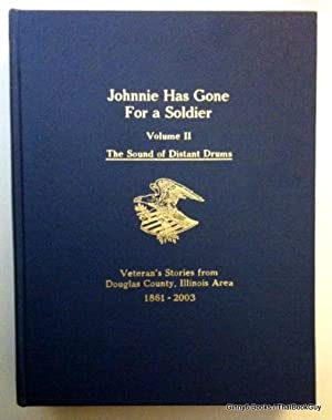 Johnnie Has Gone For a Soldier: Volume II The Sound of Distant Drums: Veteran's Stories from Doug...