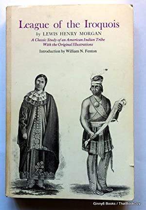 League of the Iroquois: A Classic Study of an American Indian Tribe With Original Illustrations