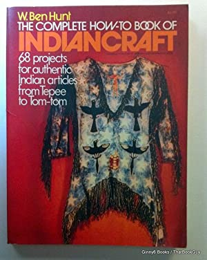 The Complete How-To Book of Indiancraft: 68 Projects for Authentic Indian Articles from Tepee to ...