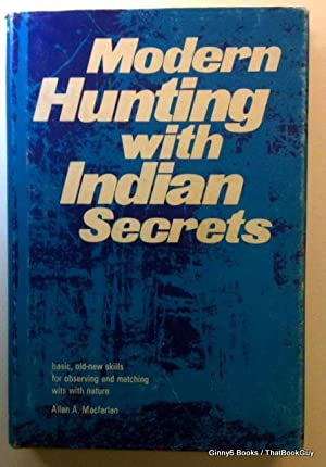 Modern Hunting with Indian Secrets: Basic, Old-New Skills for Observing and Matching Wits with Na...