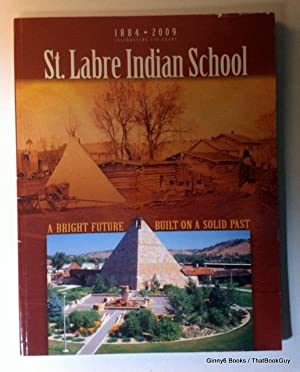 St. Labre Indian School: Celebrating 125 Years 1884 - 2009