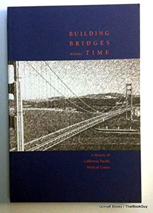 Building Bridges Across Time: A History of California Pacific Medical Center