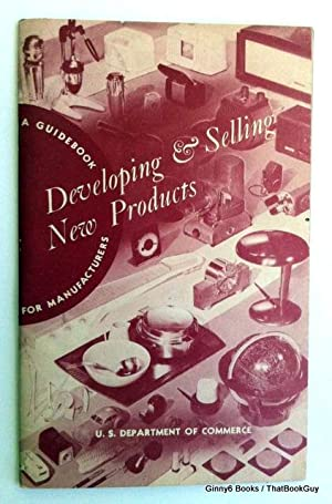 Developing & Selling New Products: A Guidebook For Manufacturers