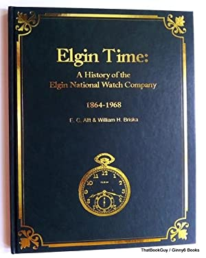Elgin Time: A History of the Elgin National Watch Company 1864-1968