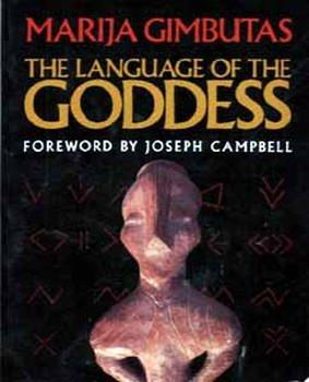 The Language of the Goddess: Unearthing the: Gimbutas Marija, Foreword