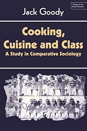 Cooking, Cuisine and Class: A Study in Comparative Sociology (Themes in the Social Sciences)