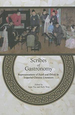 Scribes of Gastronomy: Representations of Food and Drink in Imperial Chinese Literature