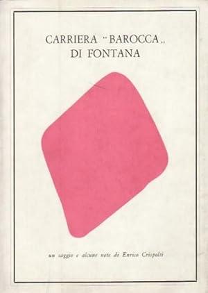 "Carriera ""Barocca"" di Fontana.: Lucio Fontana) Crispolti,"