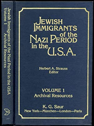Jewish Immigrants of the Nazi Period in the U.S.A.: Archival Resources. Volume I.: Strauss, Herbert...