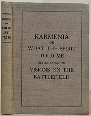KARMENIA, OR WHAT THE SPIRIT TOLD ME. Better Known As Visions On the Battlefield.: Stowe, Lyman E.