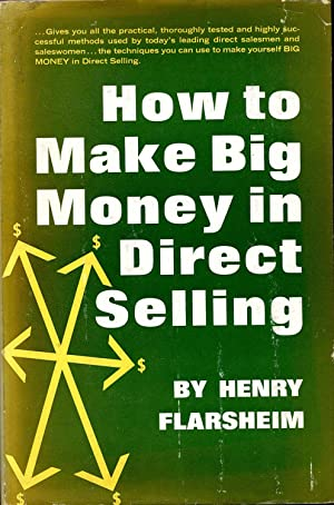 HOW TO MAKE BIG MONEY IN DIRECT SELLING.: Flarsheim, Henry