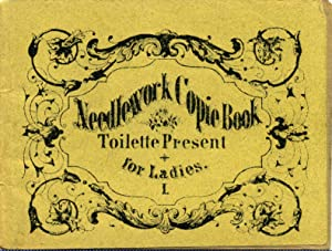 NEEDLEWORK COPIE BOOK. Toilette Present for Ladies. I.