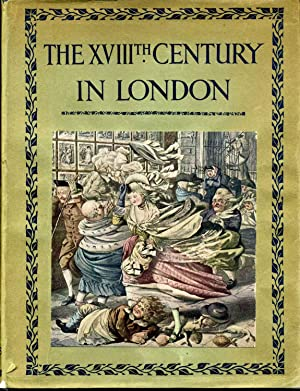 THE XVIIIth CENTURY IN LONDON. An Account of its Social Life and Arts.: Chancellor, E. Beresford