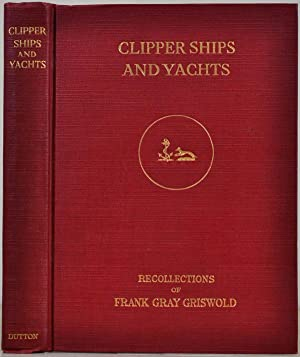 CLIPPER SHIPS AND YACHTS.: Griswold, Frank Gray