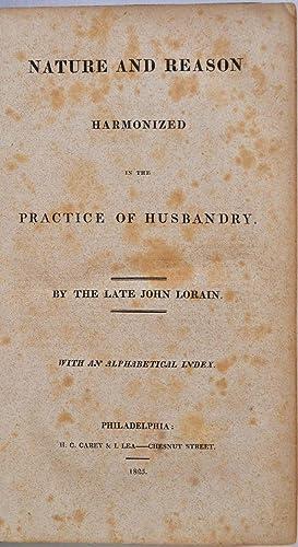 NATURE AND REASON HARMONIZED In the Practice of Husbandry.: Lorain, John