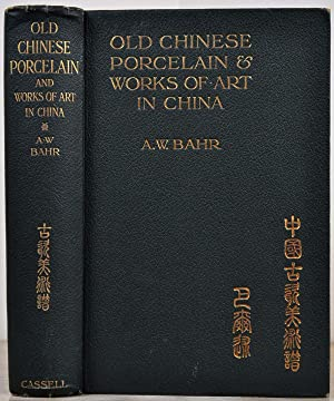 OLD CHINESE PORCELAIN AND WORKS OF ART IN CHINA. Being Description and Illustrations of Articles ...