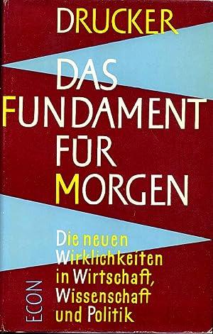 DAS FUNDAMENT FUR MORGEN. Die neuen Wirklichkeiten in Wirtschaft, Wissenschaft und Politik.: ...
