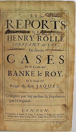 Reports, Les; de divers cases en le Court del Banke le Roy. En le temps del reign de Roy Jacques. ...