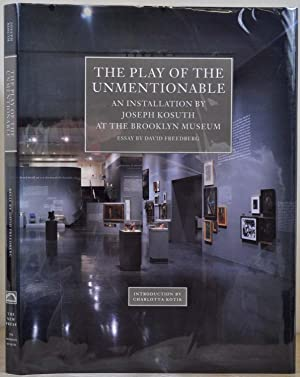 THE PLAY OF THE UNMENTIONABLE: An Installation by Joseph Kosuth at the Brooklyn Museum. Signed and ...