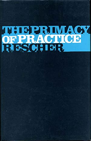 The Primacy of Practice: Essays towards a Pragmatically Kantian Theory of Empirical Knowledge.: ...