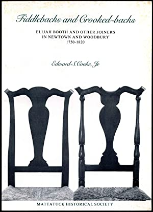 FIDDLEBACKS AND CROOKED-BACKS. Elijah Booth and Other Joiners in Newtown and Woodbury 1750-1820.: ...