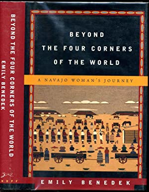BEYOND THE FOUR CORNERS OF THE WORLD. A Navajo Woman's Journey. Signed by Emily Benedek.: ...