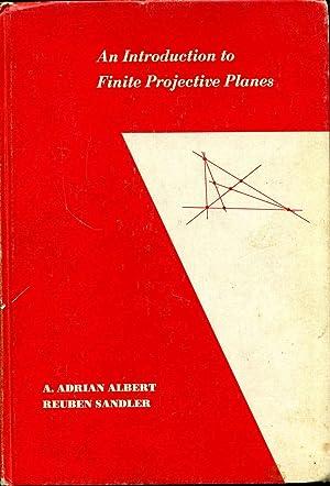 AN INTRODUCTION TO FINITE PROJECTIVE PLAINS.: Albert, A. Adrian; Reuben Sandler