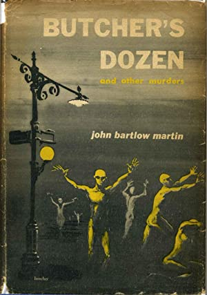 BUTCHER'S DOZEN and Other Murders. Signed and inscribed by John Bartlow Martin.: Martin, John ...