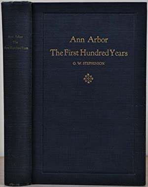 ANN ARBOR. THE FIRST HUNDRED YEARS.: Stephenson, O. W.